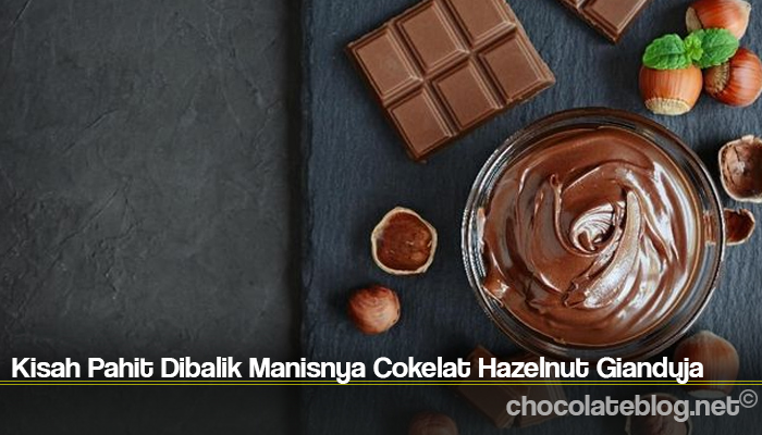 Kisah Pahit Dibalik Manisnya Cokelat Hazelnut Gianduja