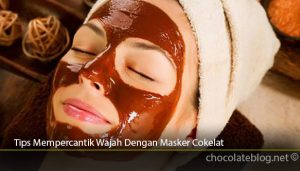 Tips Masker Cokelat Untuk Mempercantik Wajah