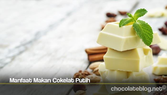 Manfaat Makan Cokelat Putih